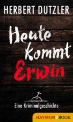 Heute kommt Erwin. Eine Kriminalgeschichte (ebook)