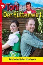 Toni der Hüttenwirt 120 - Heimatroman (ebook)