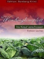 Wirschingkomplott - Ins Kraut verschossen (ebook)