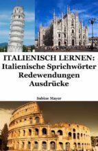 Italienisch lernen: italienische Sprichwörter - Redewendungen - Ausdrücke (ebook)