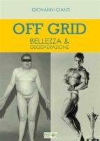 Off Grid - Bellezza & Degenerazione (ebook)