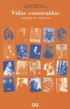 Vidas Construidas: Biografías de arquitectos (ebook)