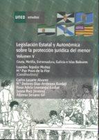 Legislación estatal y autonómica sobre la protección jurídica del menor. Ceuta, Melilla, Extremadura, Galicia  e Islas Baleares (ebook)