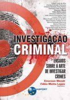 Investigação Criminal: Ensaios sobre a arte de investigar crimes (ebook)