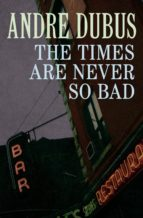 The Times Are Never So Bad (ebook)