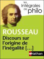 Intégrales de Philo - ROUSSEAU, Discours sur l'origine et les fondements de l'inégalité parmi les hommes (ebook)