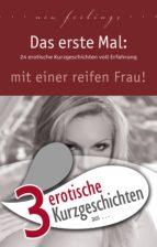 """3 erotische Kurzgeschichten aus: """"Das erste Mal: mit einer reifen Frau!"""" (ebook)"""