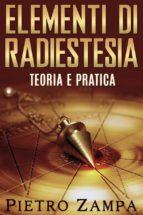 Elementi di Radiestesia  - Teoria e Pratica (ebook)