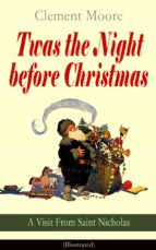 Twas the Night before Christmas - A Visit From Saint Nicholas (Illustrated) (ebook)