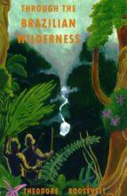 Through the Brazilian Wilderness (ebook)
