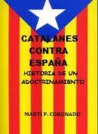 CATALANES CONTRA ESPAÑA. HISTORIA DE UN ADOCTRINAMIENTO. (ebook)