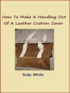 HOW TO MAKE A HANDBAG OUT OF A LEATHER CUSHION COVER