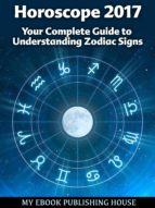 Horoscope 2017: Your Complete Guide to Understanding Zodiac Signs (ebook)