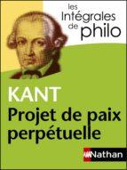 Intégrales de Philo - KANT, Projet de paix perpétuelle (ebook)