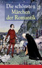 Die schönsten Märchen der Romantik (Vollständige Ausgaben) (ebook)