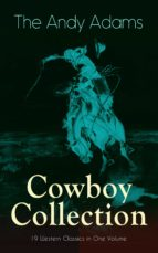 The Andy Adams Cowboy Collection ? 19 Western Classics in One Volume