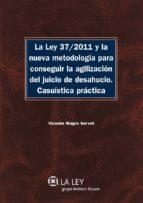 La Ley 37/2011 y la nueva metodología para conseguir la agilización del juicio de desahucio (ebook)