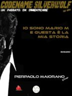 CODENAME: SILVERWOLF (Io sono Mario M e questa è la mia storia - free) (ebook)