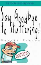 Say Goodbye To Stuttering (ebook)