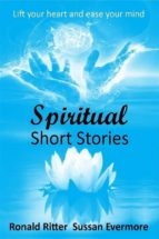 Spiritual Short Stories - Lift your heart and ease your Mind (ebook)