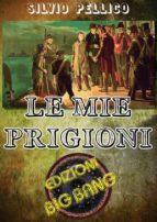 Le mie prigioni: La prigionia di Silvio Pellico nel carcere dello Spielberg (ebook)