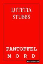 Lutetia Stubbs: Pantoffelmord (ebook)