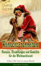 Weihnachts-Sammelband: Romane, Erzählungen und Gedichte für die Weihnachtszeit (Über 250 Titel in einem Buch) - Illustrierte Ausgabe (ebook)