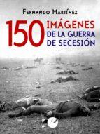 150 imágenes de la guerra de Secesión (ebook)
