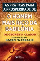"""As práticas para a prosperidade extraídas de """"O homem mais rico da Babilônia"""", de George S. Clason (ebook)"""