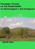 Paesaggio Virtuale. La via Francigena da Monteriggioni a San Gimignano (ebook)
