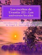 LOS ESCRITOS DE URANTIA (II): EL UNIVERSO LOCAL