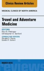 Travel and Adventure Medicine, An Issue of Medical Clinics of North America, (ebook)