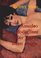 Amedeo Modigliani: Der Tau in Ihren Augen (ebook)