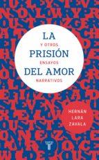 La prisión del amor y otros ensayos narrativos (ebook)
