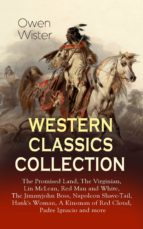 WESTERN CLASSICS COLLECTION: The Promised Land, The Virginian, Lin McLean, Red Man and White, The Jimmyjohn Boss, Napoleon Shave-Tail, Hank's Woman, A Kinsman of Red Cloud, Padre Ignacio and more (ebook)