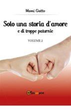 Solo una storia d'amore e di troppe paturnie - Volume 2 (ebook)