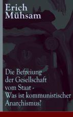 Die Befreiung der Gesellschaft vom Staat - Was ist kommunistischer Anarchismus? (Vollständige Ausgabe) (ebook)