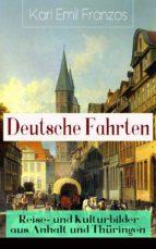 Deutsche Fahrten: Reise- und Kulturbilder aus Anhalt und Thüringen (Vollständige Ausgabe) (ebook)