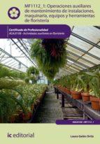 Operaciones auxiliares de mantenimiento de instalaciones, maquinaria, equipos y herramientas de floristería. AGAJ0108  (ebook)