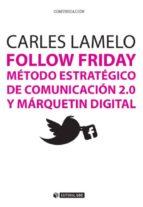 Follow Friday. Método estratégico de comunicación 2.0 y márquetin digital (ebook)