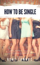 How to Be Single: …and Remain Totally Happy and Cool About It (ebook)