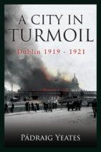 A City in Turmoil - Dublin 1919-1921 (ebook)