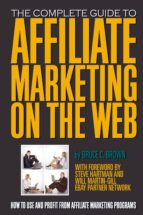The Complete Guide to Affiliate Marketing on the Web (ebook)