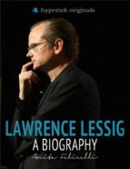 Lawrence Lessig: A Biography (ebook)