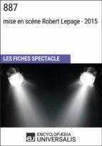 887 (mise en scène Robert Lepage - 2015) (ebook)