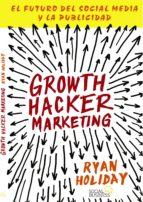Growth Hacker Marketing. El futuro del Social Media y la Publicidad (ebook)