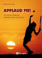 """Applaud me!"" The story of Roberta. And when she met Serena (ebook)"