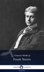 Delphi Complete Works of Frank Norris (Illustrated) (ebook)