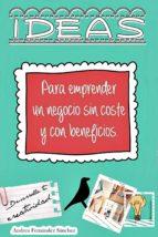 IDEAS PARA EMPRENDER UN NEGOCIO SIN COSTE Y CON BENEFICIOS (ebook)