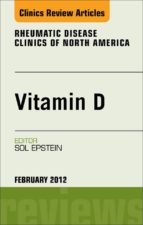 Vitamin D, An Issue of Rheumatic Disease Clinics (ebook)